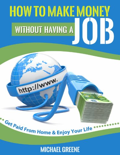 MAKE MONEY: How to Make Money Without Having a Job: Get Paid From Home & Enjoy Your Life (Investing, Day Trading, Passive Income, Day Trading Stocks) (Network ... Day Trading Strategies, Money Book 1) by [Greene, Michael]