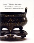 Later Chinese Bronzes: The Saint Louis Art Museum and Robert E. Kresko Collections (Softcover)