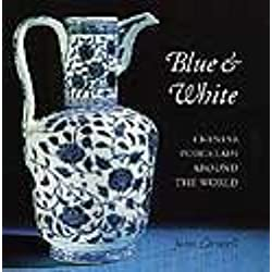 Blue and White: Chinese Porcelain Around the World