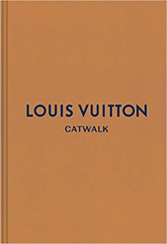 """Louis Vuitton Catwalk: The Complete Fashion Collections"" by Jo Ellison"