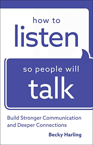 How to Listen So People Will Talk: Build Stronger Communication and Deeper Connections by [Harling, Becky]