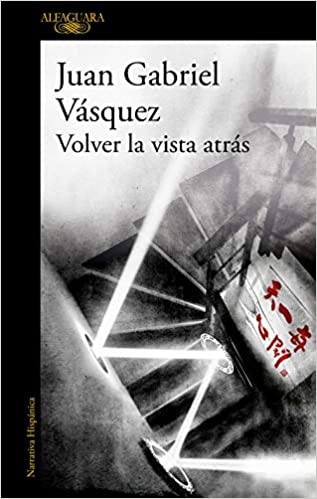 Volver la vista atrás Juan Gabriel Vásquez