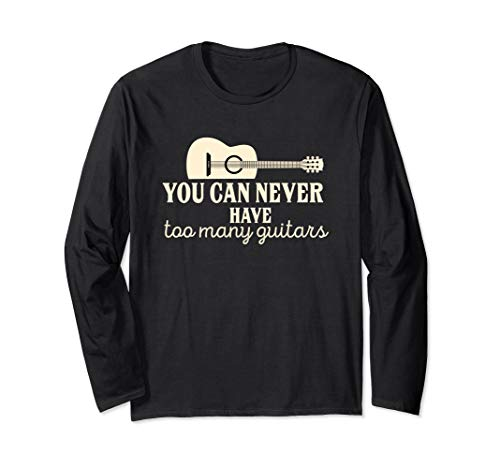 Acoustic Guitar Player Never Too Many Guitars Long Sleeve Sh
