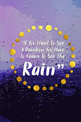 If You Want To See A Rainbow You Have To Learn To See The Rain: Blank Lined Notebook Journal Diary Composition Notepad 120 Pages 6x9 Paperback ( Rain ) 2