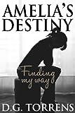 Amelia's Destiny: Finding my way (Amelia Series Book 2)