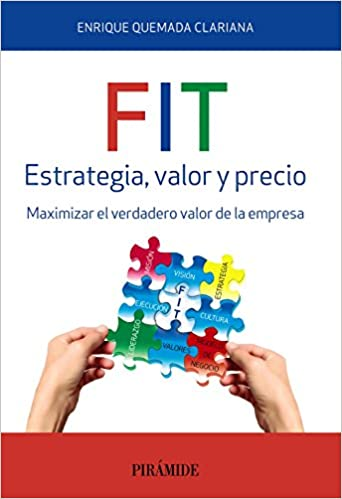 FIT. Estrategia, valor y precio: Maximizar el verdadero valor de la empresa (Empresa y Gestión)