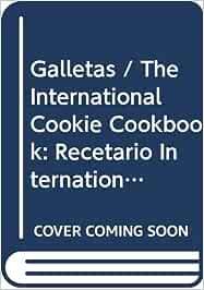 Galletas / The International Cookie Cookbook: Recetario