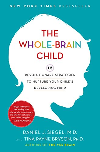 The Whole-Brain Child: 12 Revolutionary...