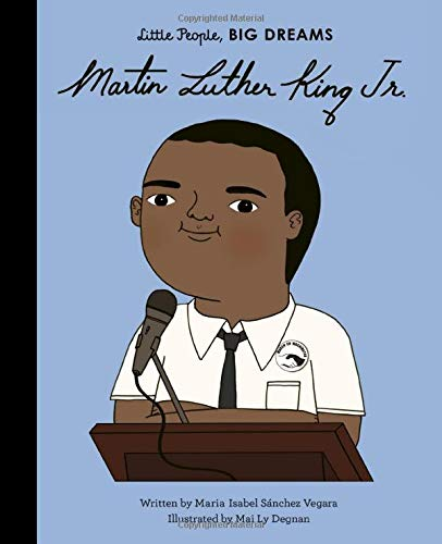 Martin Luther King, Jr. (Little People, BIG DREAMS, 33): Sanchez Vegara,  Maria Isabel, Degnan, Mai Ly: 9780711245679: Amazon.com: Books