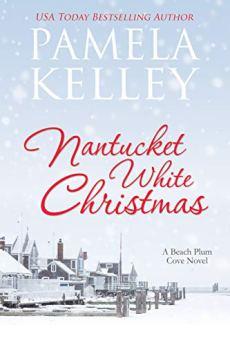 Nantucket White Christmas: A feel-good, small town, Christmas story by [Kelley, Pamela M.]