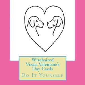 Wirehaired Vizsla Valentine's Day Cards: Do It Yourself 1