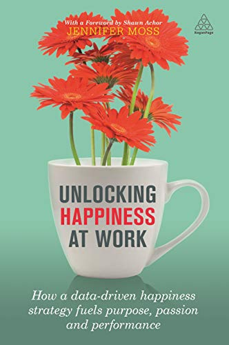 Unlocking Happiness at Work: Happiness Strategy Fuels Purpose, Passion and Performance
