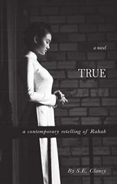 True: A Contemporary Retelling of Rahab by [Clancy, S.E.]