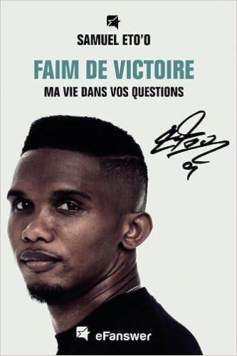 Samuel Eto'o Faim de Victoire: Ma Vie Dans Vos Questions