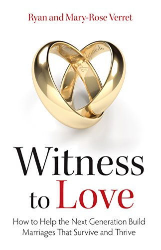Witness to Love: How to Help the Next Generation Build Marriages That Survive and Thrive by [Verret, Mary-Rose, Verret, Ryan]