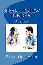Speak Hebrew For Real: Primer (Hebrew Edition)