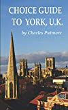 'Choice Guide to York, UK', a 2019 Great Britain travel guidebook (Choice Guides to Yorkshire)