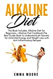Alkaline Diet: This Book Includes: Alkaline Diet for Beginners + Alkaline Diet Cookbook, The Best Guide Book to Understand pH Secrets for Unlimited Energy and Weight Loss + Anti-Inflammatory Recipes