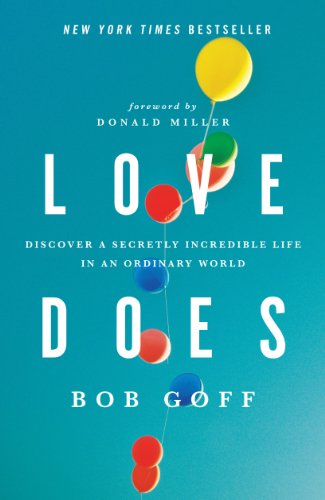 Love Does: Discover a Secretly Incredible...