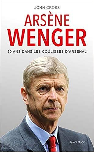 Arsène Wenger - 20 ans dans les coulisses d'Arsenal