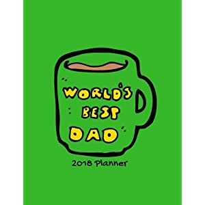 Worlds Best Dad 2018 Planner: Weekly & Monthly Schedule At A Glance | Get Things Done, Home, Work | Organizer Calendar | Quotes, Notes And Checklist ... Large | Soft Back Cover (Family) (Volume 14)