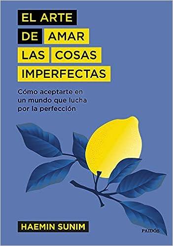El arte de amar las cosas imperfectas de Haemin Sunim