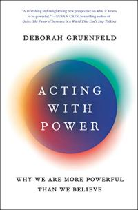 Acting with Power: Why We Are More Powerful Than We Believe