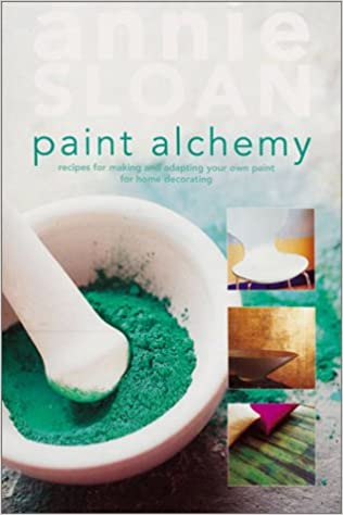 Paint Alchemy Recipes For Making And Adapting Your Own Home Decorating Annie Sloan 9781855858862 Com Books