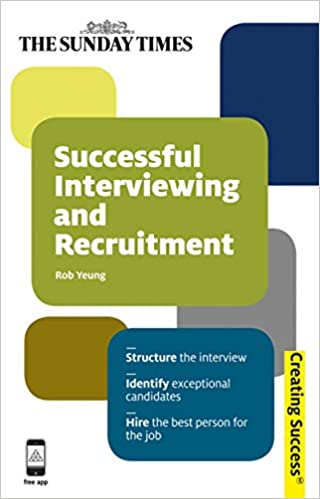 Successful Interviewing and Recruitment: Structure the Interview; Identify  Exceptional Candidates; Hire the Best Person for the Job (Sunday Times  Creating Success): Yeung, Rob: 9780749462222: Amazon.com: Books