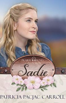 Sadie (Prairie Roses Collection Book 1) by [Carroll, Patricia PacJac]