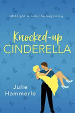 Knocked-Up Cinderella by Julie Hammerle