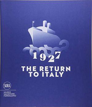 1927 The Return to Italy: Salvatore Ferragamo and the Twentieth-Century Visual Culture
