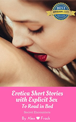 Sexy Short Stories To Read In Bed Very Explicit Adult Sex Stories For Men And Women Secret Encounters Paperback May 26 2017