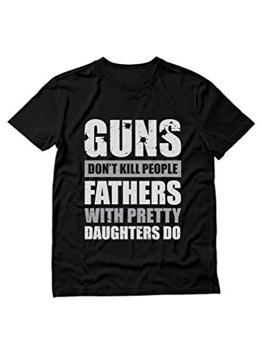 Guns Don't Kill Fathers with Pretty Daughters Do Funny Tee for Dad Men's T-Shirt X-Large Black