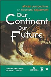 Our Continent Our Future. African Perspectives on Structural Adjustment: Mkandawire, Thandika: 9782869780743: Amazon.com: Books