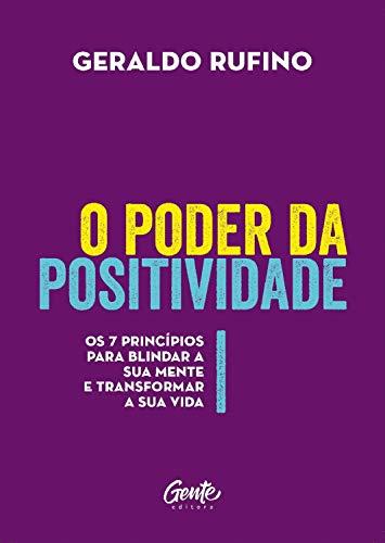 O poder da Positividade: Os 7 princípios para blindar a sua mente e transformar a sua vida