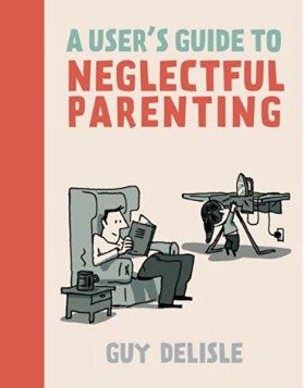 A User's Guide to Neglectful Parenting: Delisle, Guy, Dascher, Helge: 9781770461178: Amazon.com: Books