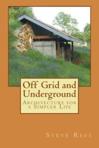 Off Grid and Underground: A Simpler Way to Live