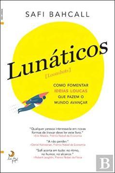 Lunáticos | Loonshots Como fomentar ideias loucas que fazem o mundo avançar - 9789892346922 - Livros na Amazon Brasil