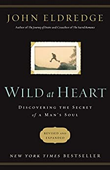 Wild-at-Heart-Discovering-the-Secret-of-a-Mans-Soul
