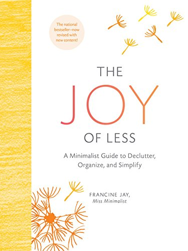 The Joy of Less: A Minimalist Guide to Declutter, Organize, and Simplify Hardcover – Francine Jay