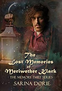 The Lost Memories of Meriwether Klark by Sarina Dorie