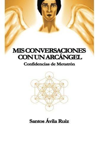Mis conversaciones con un Arc??ngel: Confidencias de Metatr??n by Santos ??vila Ruiz (2016-04-01)