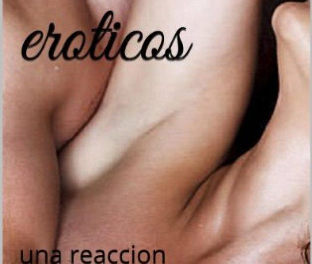 Relatos Eroticos Una Reaccion Inesperada Lo Que Esconde Mi Alma No 2 Spanish Edition Kindle Edition