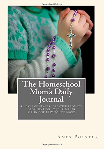 The Homeschool Mom's Daily Journal: Creative Prompts and Lists for your morning coffee time.