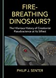 Fire-Breathing Dinosaurs? The Hilarious History of Creationist Pseudoscience at Its Silliest