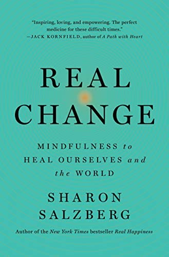 Real Change: Mindfulness To Heal Ourselves and the World by Sharon Salzberg.