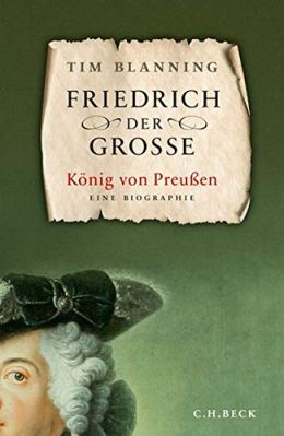 Tim Blanning: Friedrich der Große