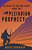 Pleiadian Prophecy (The Maya Of Hollow Earth Book 1)