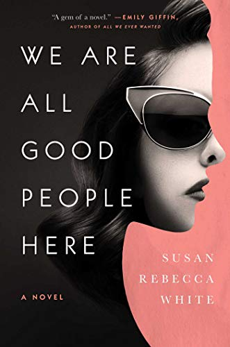 We Are All Good People Here: A Novel by [White, Susan Rebecca]